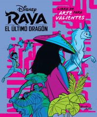 Raya y el dragón. Libro para artistas valientes